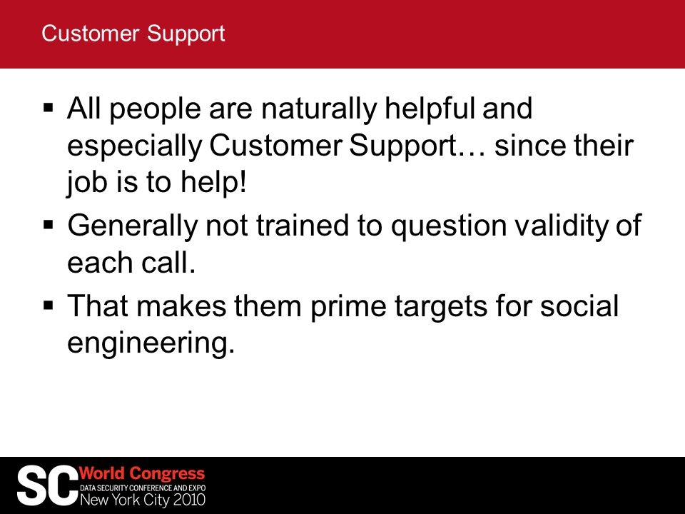  All people are naturally helpful and especially Customer Support… since their job is to help.