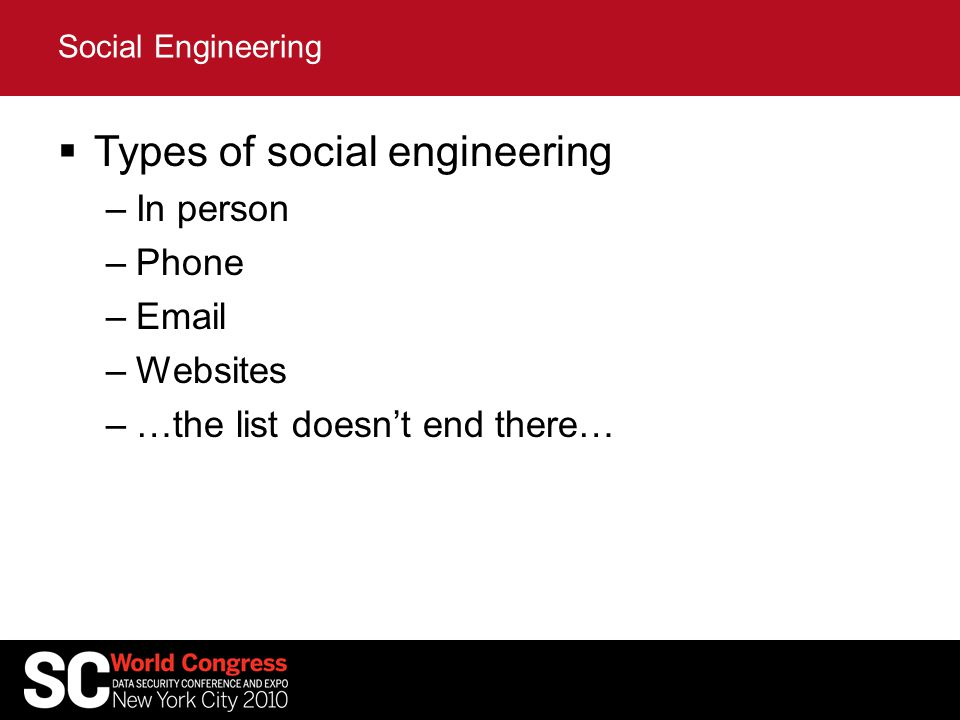  Types of social engineering –In person –Phone –Email –Websites –…the list doesn't end there… Social Engineering