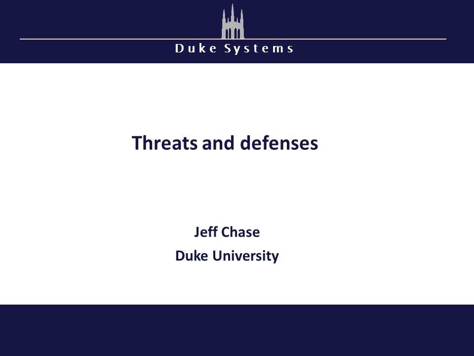 D u k e S y s t e m s Threats and defenses Jeff Chase Duke University