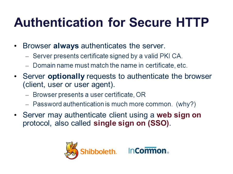 Authentication for Secure HTTP Browser always authenticates the server.