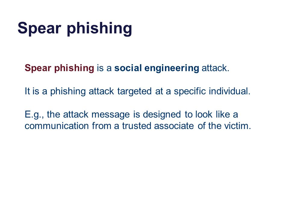 Spear phishing Spear phishing is a social engineering attack.