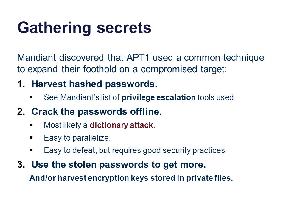 Gathering secrets Mandiant discovered that APT1 used a common technique to expand their foothold on a compromised target: 1.Harvest hashed passwords.