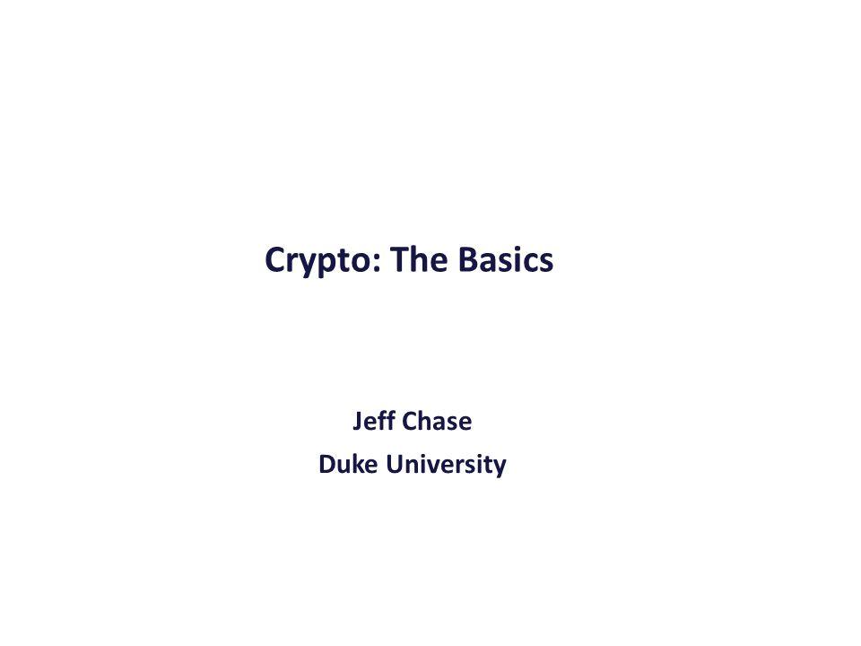 Crypto: The Basics Jeff Chase Duke University
