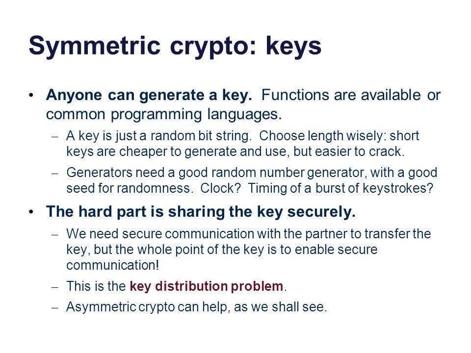 Symmetric crypto: keys Anyone can generate a key.