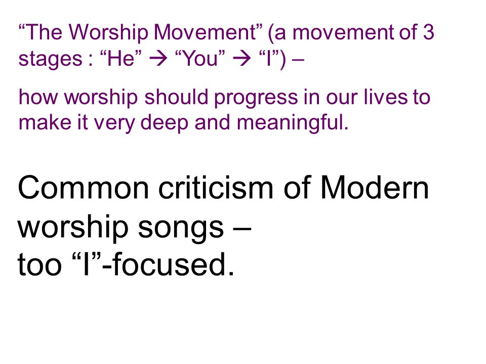 """The Worship Movement"" (a movement of 3 stages : ""He""  ""You""  ""I"") – how worship should progress in our lives to make it very deep and meaningful. C"