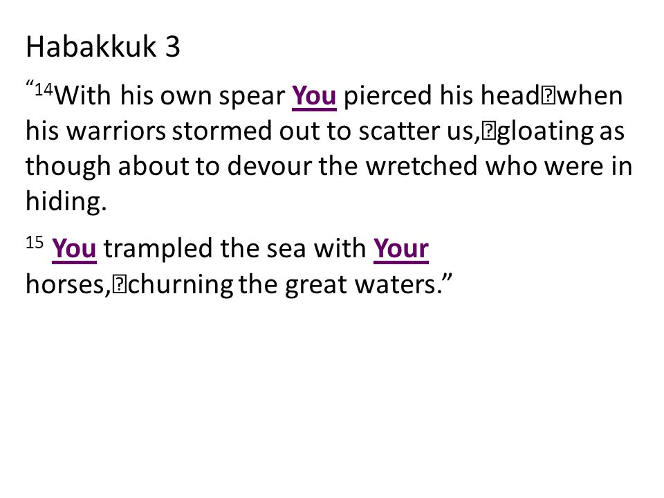 "Habakkuk 3 "" 14 With his own spear You pierced his head when his warriors stormed out to scatter us, gloating as though about to devour the wretched w"