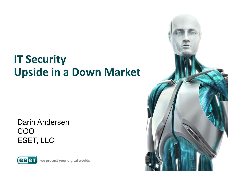 IT Security Upside in a Down Market Darin Andersen COO ESET, LLC
