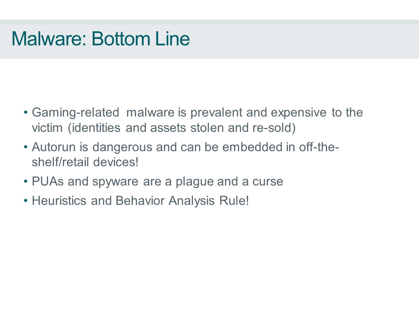 Malware: Bottom Line Gaming-related malware is prevalent and expensive to the victim (identities and assets stolen and re-sold) Autorun is dangerous and can be embedded in off-the- shelf/retail devices.