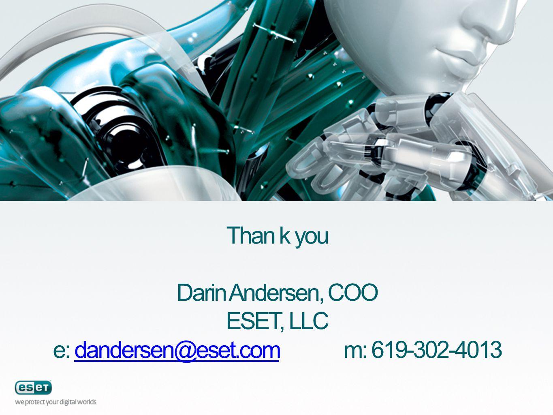 Than k you Darin Andersen, COO ESET, LLC e: dandersen@eset.com m: 619-302-4013dandersen@eset.com