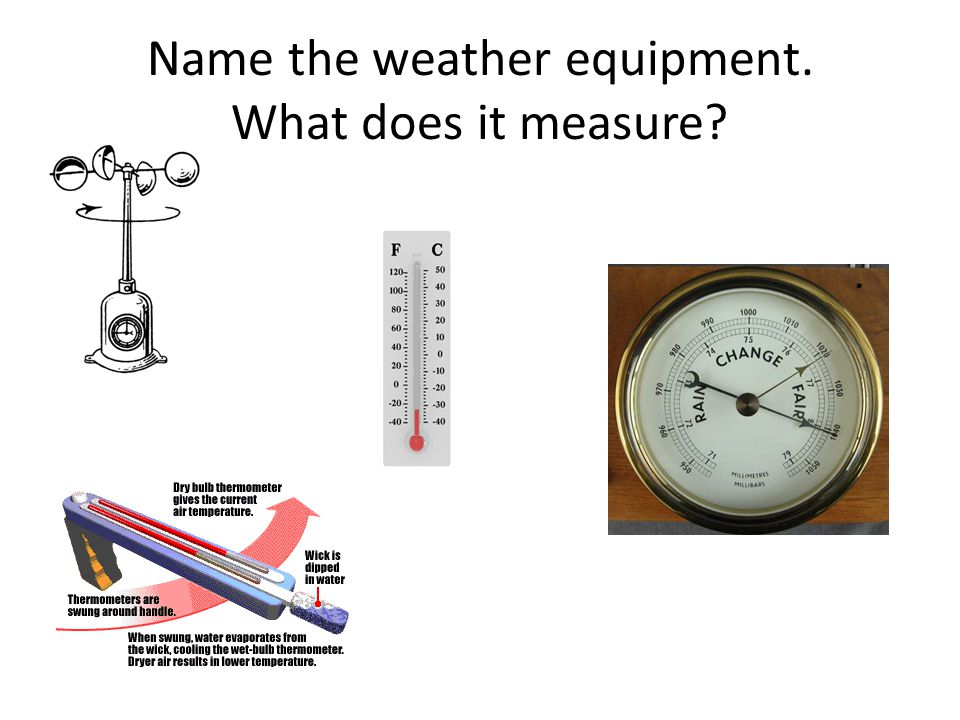 Name the weather equipment. What does it measure