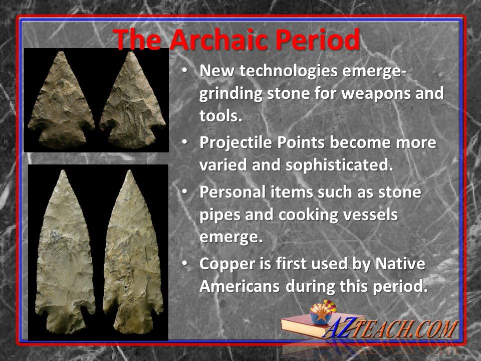 New technologies emerge- grinding stone for weapons and tools. New technologies emerge- grinding stone for weapons and tools. Projectile Points become