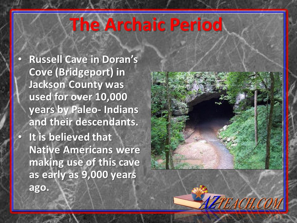 Russell Cave in Doran's Cove (Bridgeport) in Jackson County was used for over 10,000 years by Paleo- Indians and their descendants. Russell Cave in Do