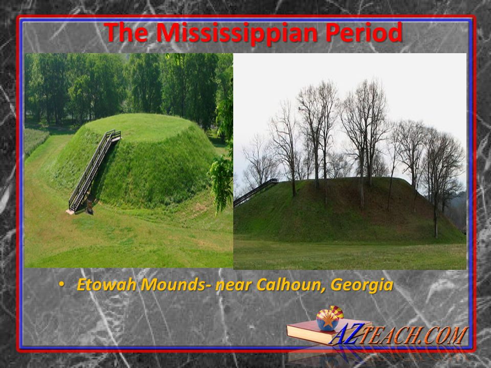 Etowah Mounds- near Calhoun, Georgia Etowah Mounds- near Calhoun, Georgia The Mississippian Period