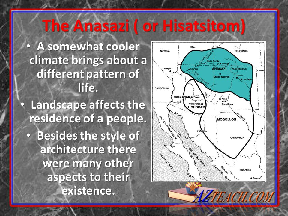 The Anasazi ( or Hisatsitom) A somewhat cooler climate brings about a different pattern of life. A somewhat cooler climate brings about a different pa