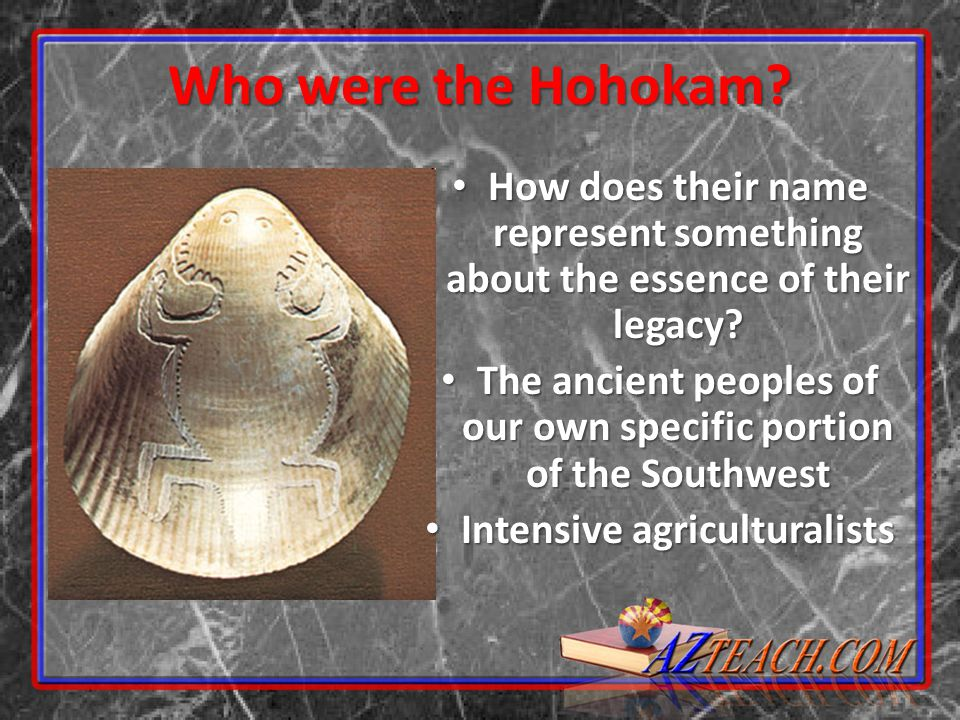 Who were the Hohokam? How does their name represent something about the essence of their legacy? How does their name represent something about the ess