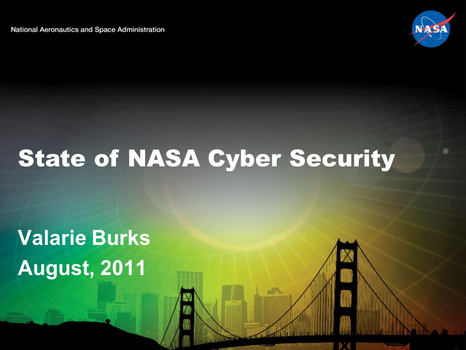 State of NASA Cyber Security Valarie Burks August, 2011