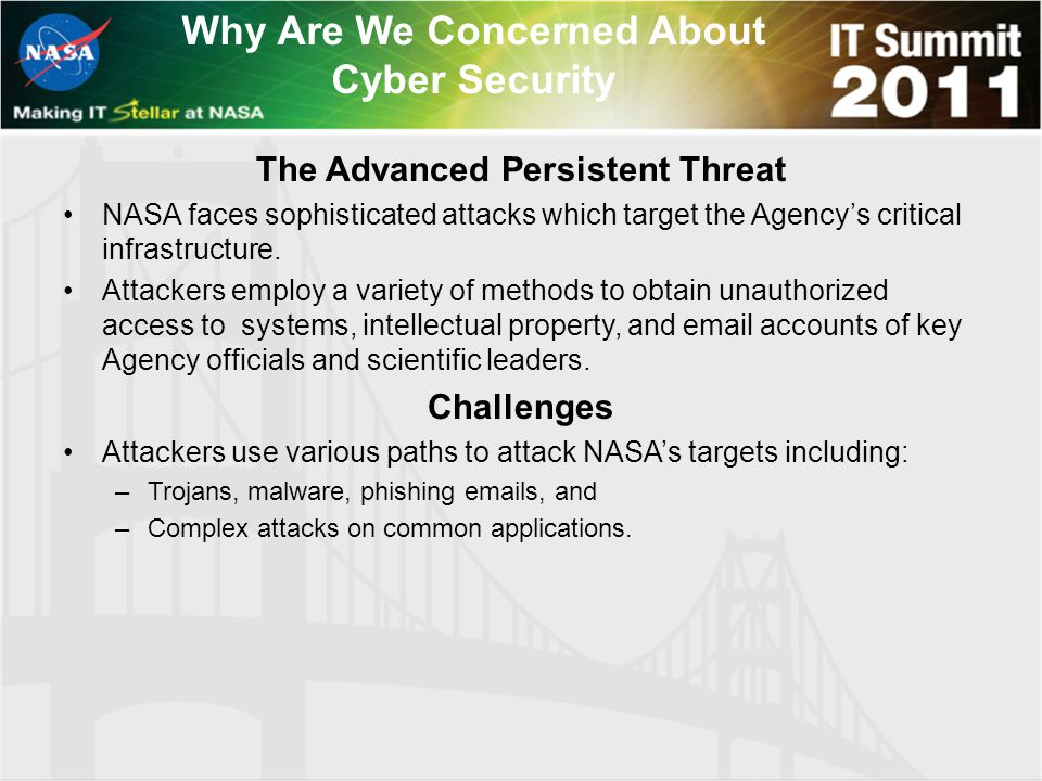 The Advanced Persistent Threat NASA faces sophisticated attacks which target the Agency's critical infrastructure.