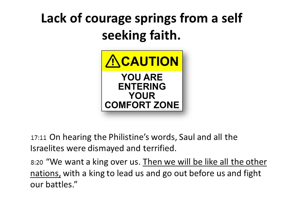 Lack of courage springs from a self seeking faith.