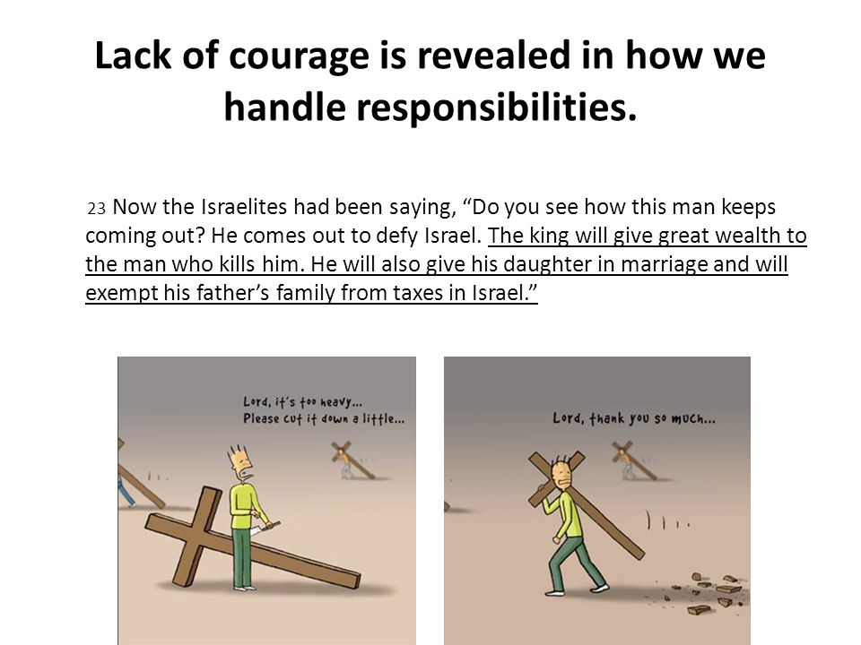 Lack of courage is revealed in how we handle responsibilities.