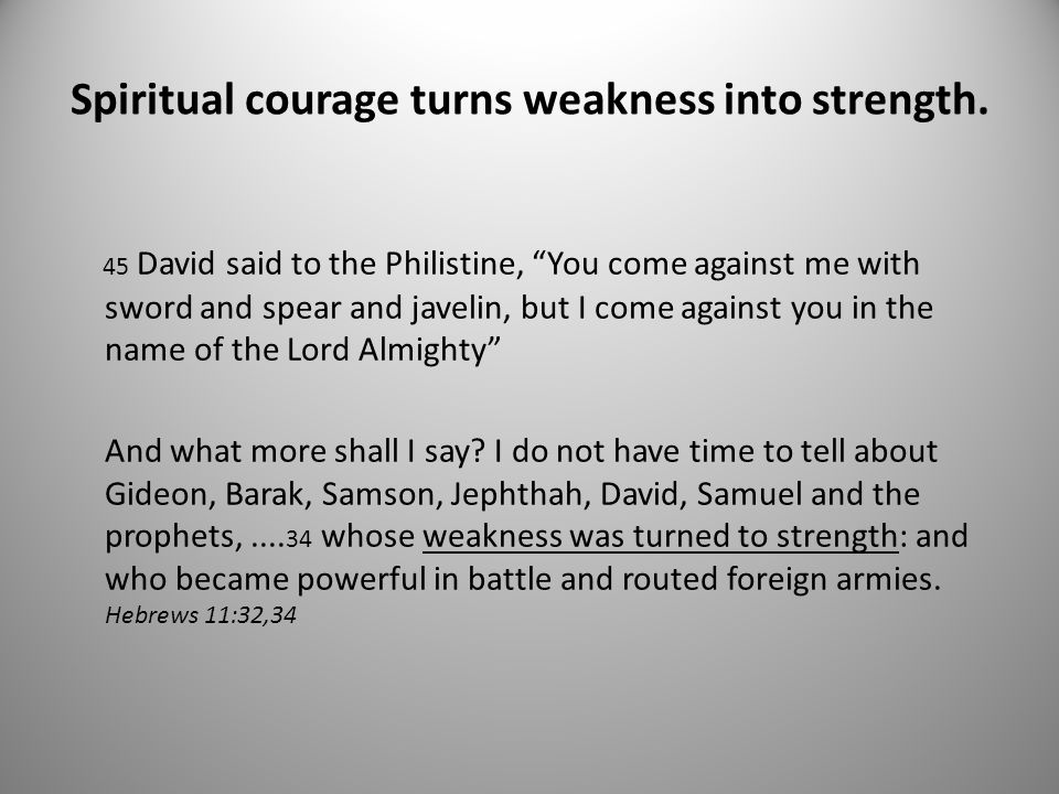 Spiritual courage turns weakness into strength.