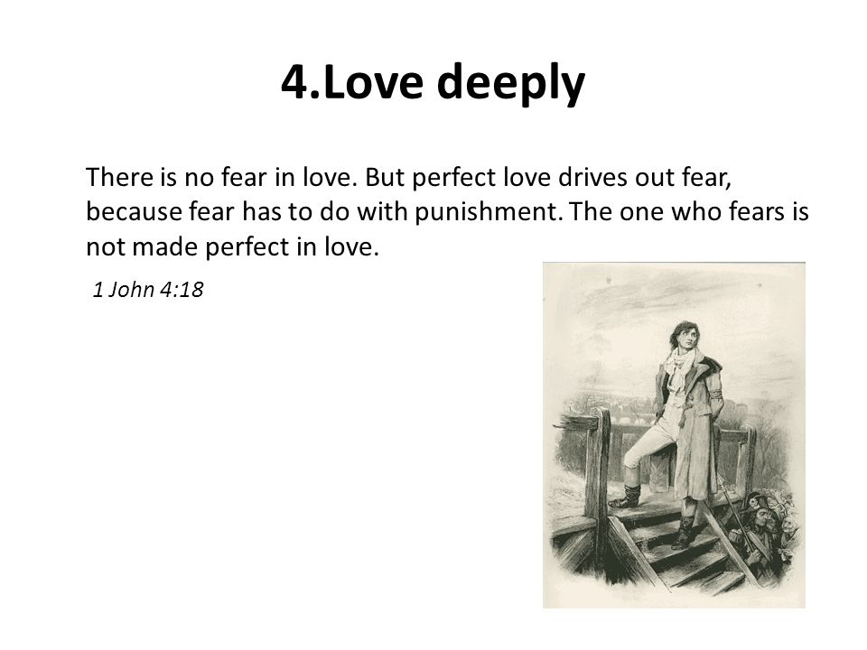 4.Love deeply There is no fear in love.