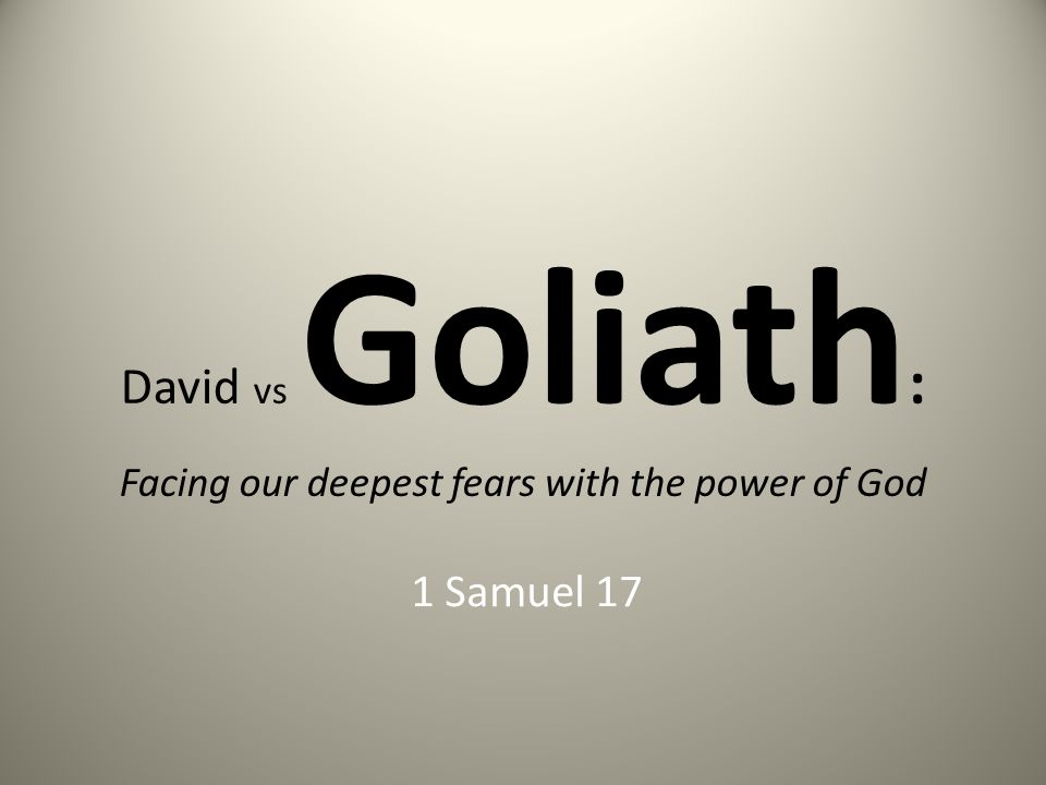 David vs Goliath : Facing our deepest fears with the power of God 1 Samuel 17