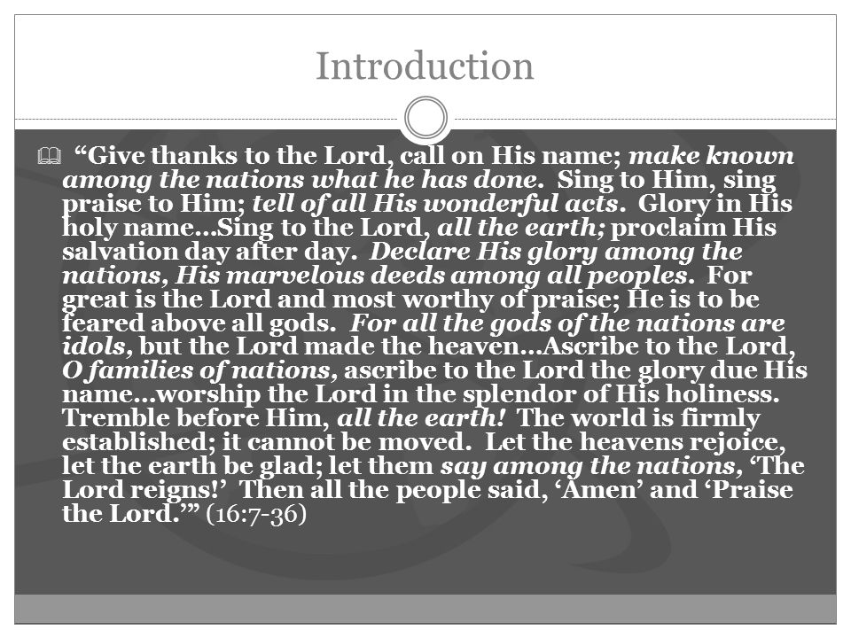 Introduction  Give thanks to the Lord, call on His name; make known among the nations what he has done.