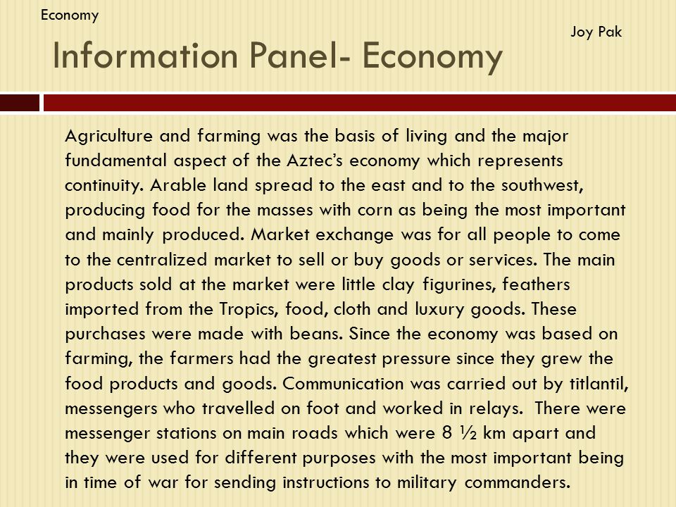Information Panel- Economy Agriculture and farming was the basis of living and the major fundamental aspect of the Aztec's economy which represents co