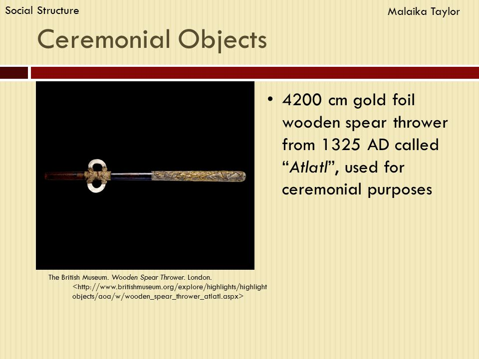 Ceremonial Objects 4200 cm gold foil wooden spear thrower from 1325 AD called Atlatl , used for ceremonial purposes The British Museum.