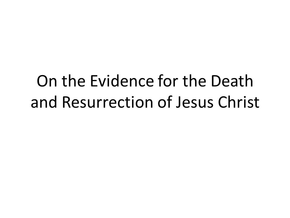 On the Evidence for the Death and Resurrection of Jesus Christ