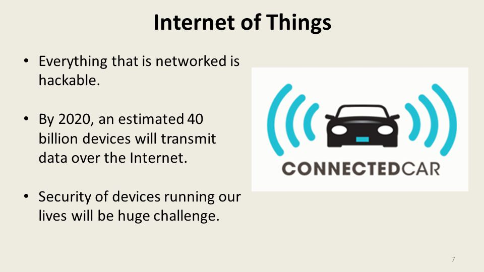 Internet of Things 7 Everything that is networked is hackable.