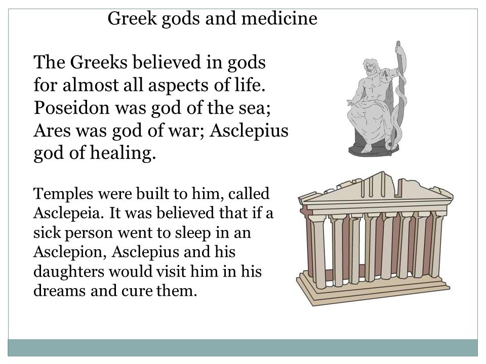 Greek gods and medicine The Greeks believed in gods for almost all aspects of life.