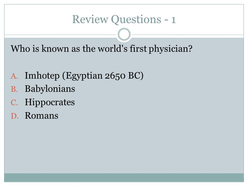 Review Questions - 1 Who is known as the world s first physician.