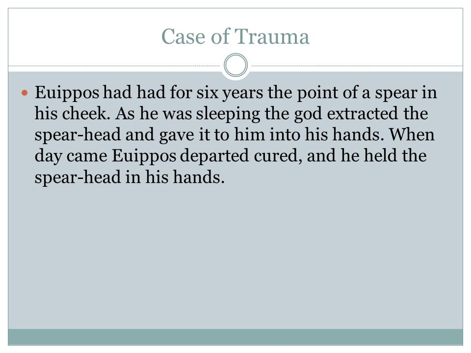 Case of Trauma Euippos had had for six years the point of a spear in his cheek.
