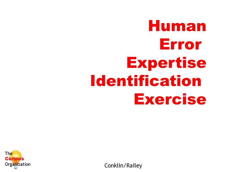 Human Error Expertise Identification Exercise The Curious Organization Conklin/Railey