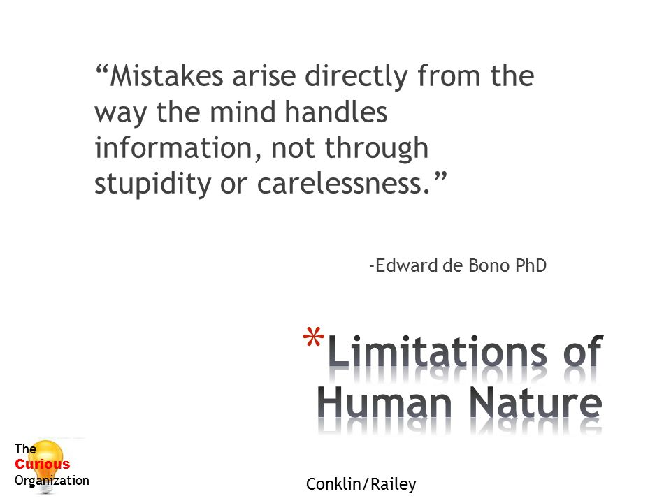 """""""Mistakes arise directly from the way the mind handles information, not through stupidity or carelessness."""" -Edward de Bono PhD The Curious Organizati"""
