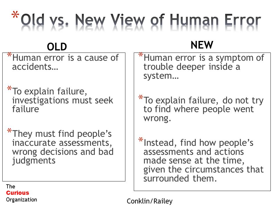 Conklin/Railey The Curious Organization * Human error is a cause of accidents… * To explain failure, investigations must seek failure * They must find
