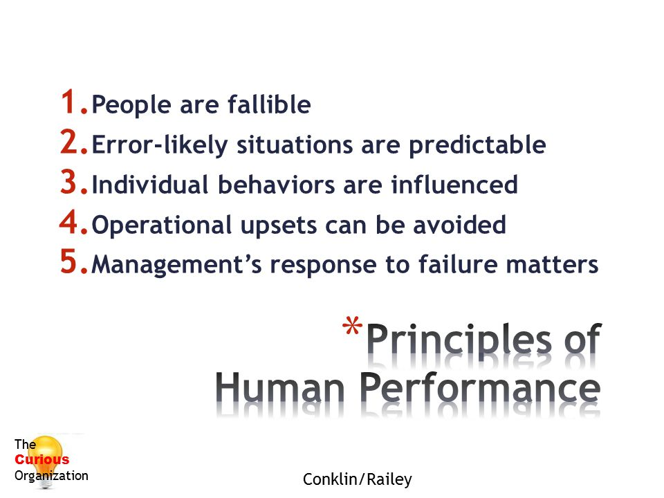 9 1. People are fallible 2. Error-likely situations are predictable 3. Individual behaviors are influenced 4. Operational upsets can be avoided 5. Man