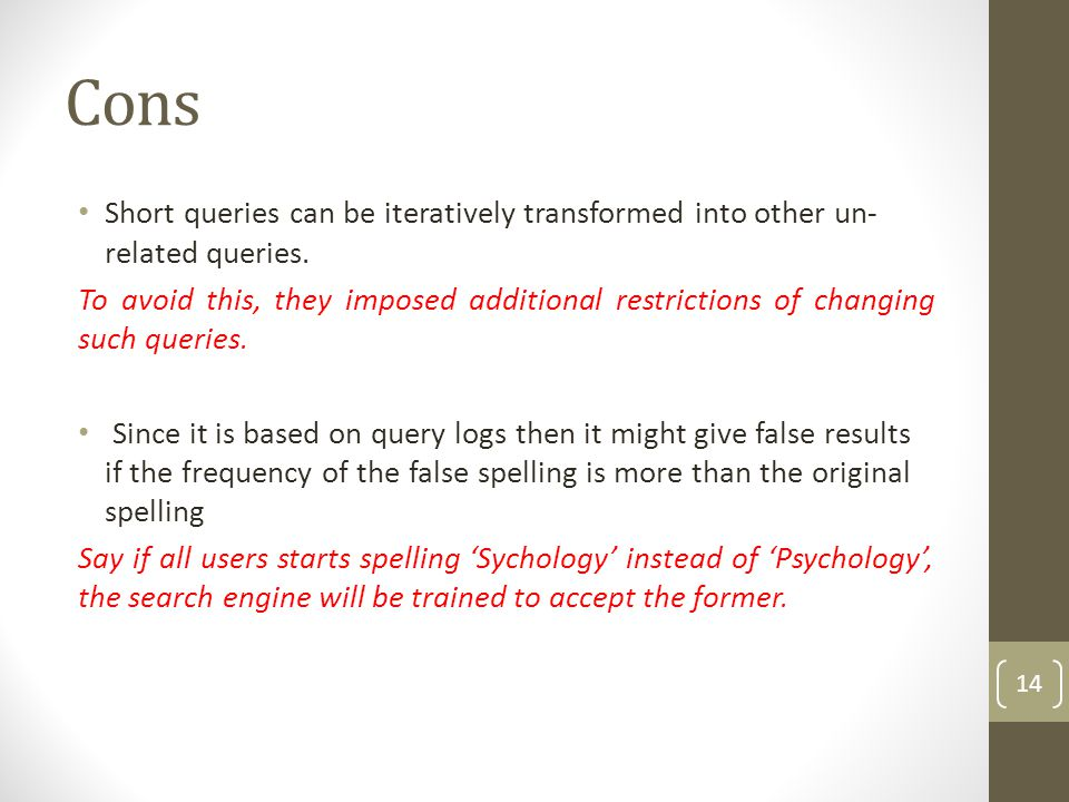 Cons Short queries can be iteratively transformed into other un- related queries.