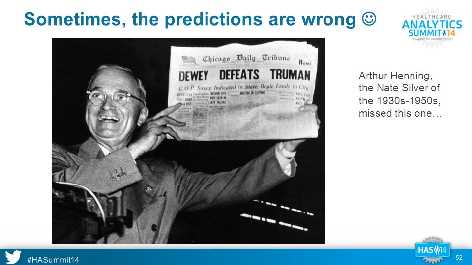 #HASummit14 Sometimes, the predictions are wrong Arthur Henning, the Nate Silver of the 1930s-1950s, missed this one… 52