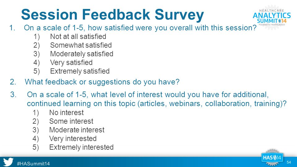 #HASummit14 Session Feedback Survey 54 1.On a scale of 1-5, how satisfied were you overall with this session.