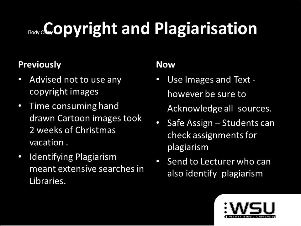 Body Copy Copyright and Plagiarisation Previously Advised not to use any copyright images Time consuming hand drawn Cartoon images took 2 weeks of Christmas vacation.