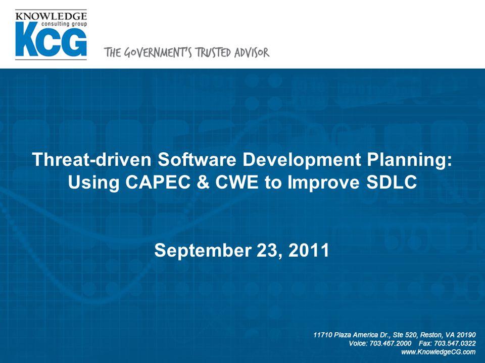 1 Threat-driven Software Development Planning: Using CAPEC & CWE to Improve SDLC September 23, 2011