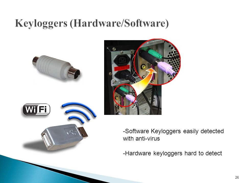 26 -Software Keyloggers easily detected with anti-virus -Hardware keyloggers hard to detect