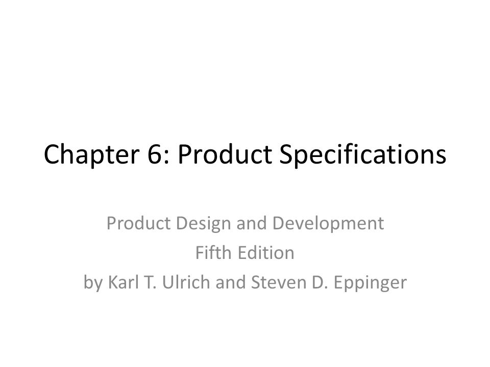 Chapter 6: Product Specifications Product Design and Development Fifth Edition by Karl T.