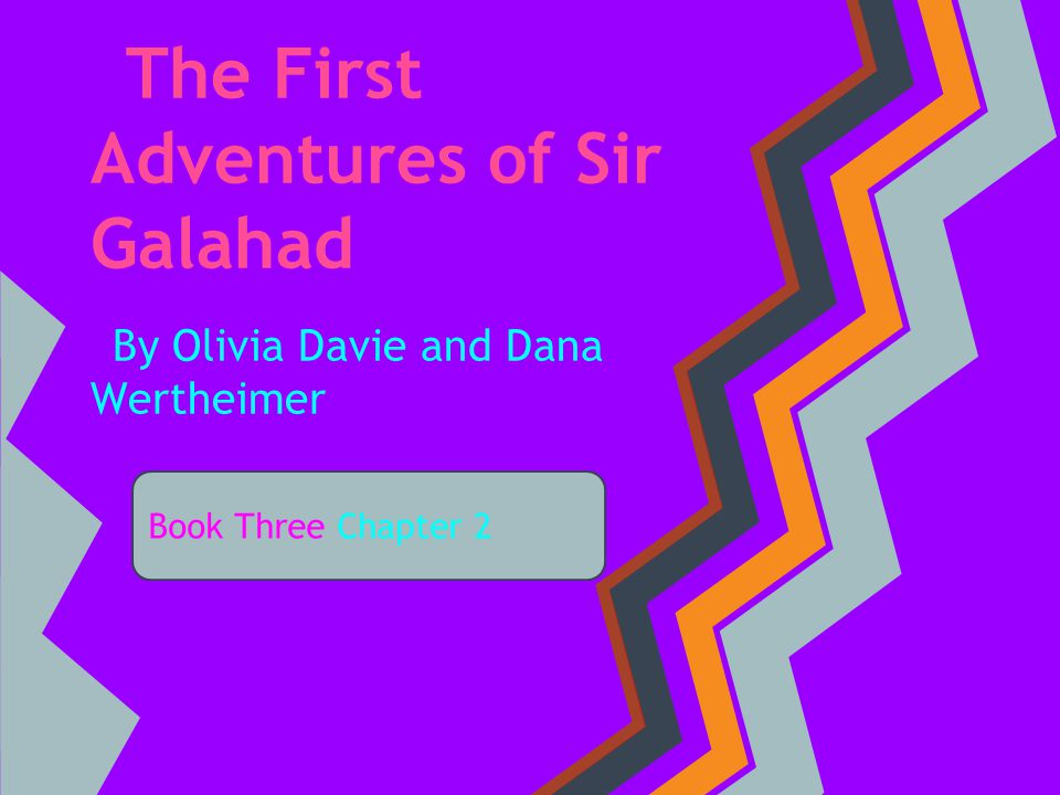The First Adventures of Sir Galahad By Olivia Davie and Dana Wertheimer Book Three Chapter 2