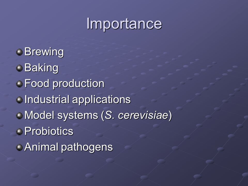 Importance BrewingBaking Food production Industrial applications Model systems (S.