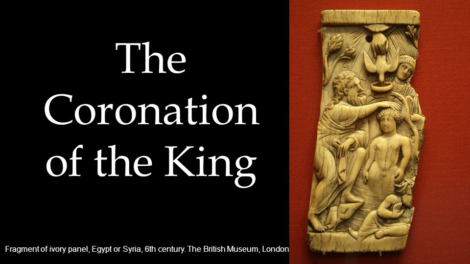 Fragment of ivory panel, Egypt or Syria, 6th century. The British Museum, London The Coronation of the King