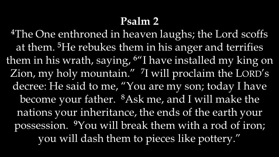 Psalm 2 4 The One enthroned in heaven laughs; the Lord scoffs at them.