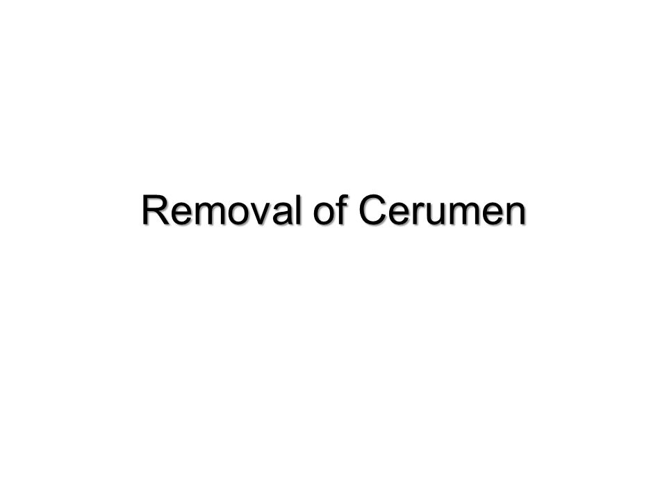 Removal of Cerumen